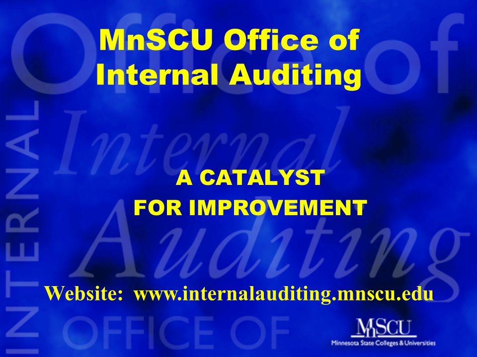MnSCU Office of Internal Auditing A CATALYST FOR IMPROVEMENT Website: www.internalauditing.mnscu.edu