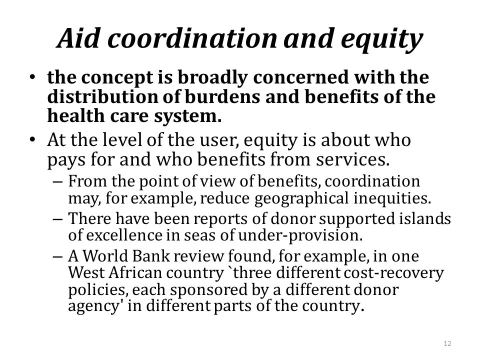 Aid coordination and equity the concept is broadly concerned with the distribution of burdens and benefits of the health care system.