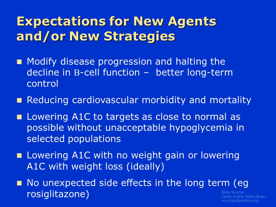Slide Source: Lipids Online Slide Library www.lipidsonline.org Expectations for New Agents and/or New Strategies Modify disease progression and haltin