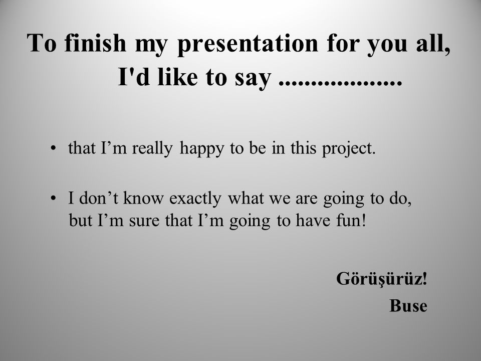 To finish my presentation for you all, that I'm really happy to be in this project.