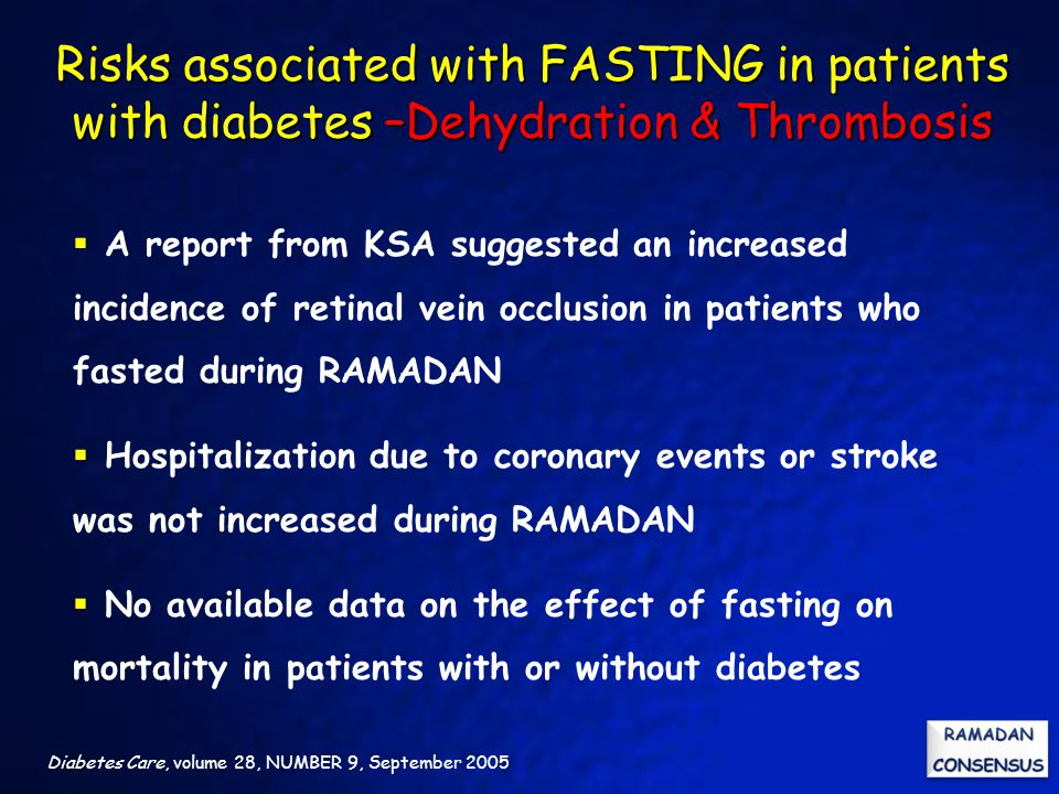 Diabetes Care, volume 28, NUMBER 9, September 2005  A report from KSA suggested an increased incidence of retinal vein occlusion in patients who fast