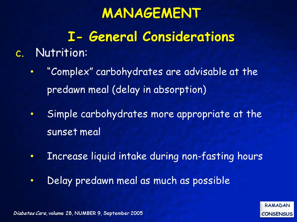 """Diabetes Care, volume 28, NUMBER 9, September 2005 c. Nutrition: """"Complex"""" carbohydrates are advisable at the predawn meal (delay in absorption) Simpl"""