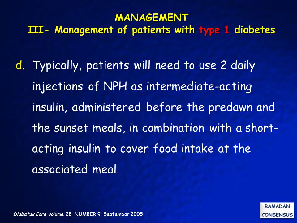 Diabetes Care, volume 28, NUMBER 9, September 2005 d.Typically, patients will need to use 2 daily injections of NPH as intermediate-acting insulin, ad