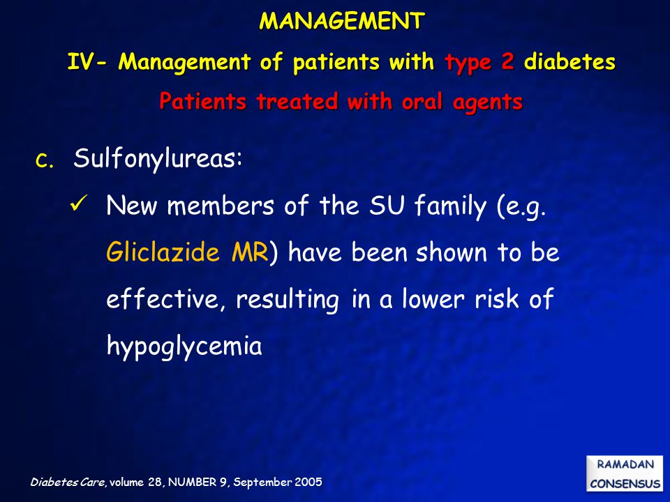 Diabetes Care, volume 28, NUMBER 9, September 2005 c.Sulfonylureas: New members of the SU family (e.g. Gliclazide MR) have been shown to be effective,
