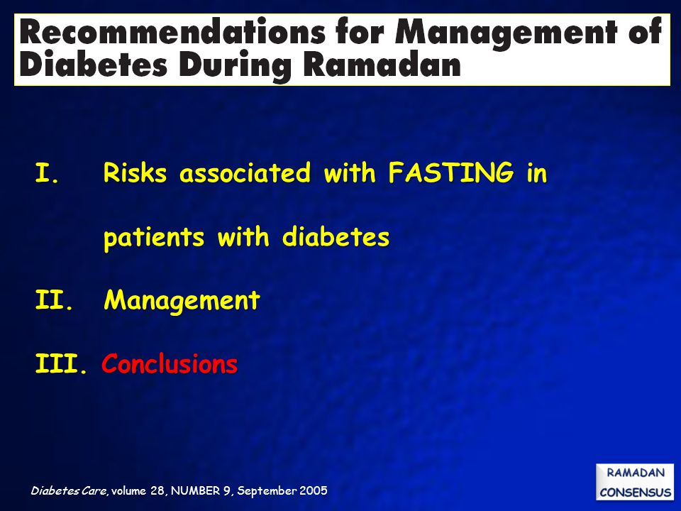 Diabetes Care, volume 28, NUMBER 9, September 2005 I. Risks associated with FASTING in patients with diabetes II. Management III. Conclusions
