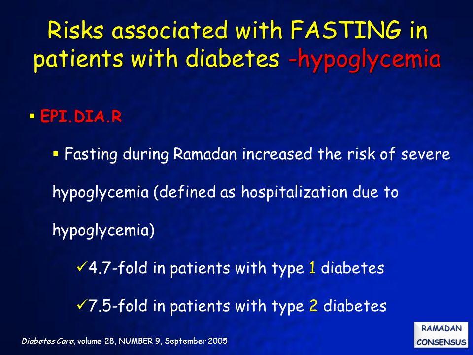 Diabetes Care, volume 28, NUMBER 9, September 2005 EPI.DIA.R  EPI.DIA.R  Fasting during Ramadan increased the risk of severe hypoglycemia (defined a