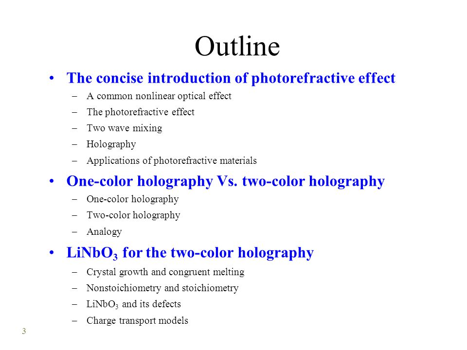 3 Outline The concise introduction of photorefractive effect –A common nonlinear optical effect –The photorefractive effect –Two wave mixing –Holography –Applications of photorefractive materials One-color holography Vs.