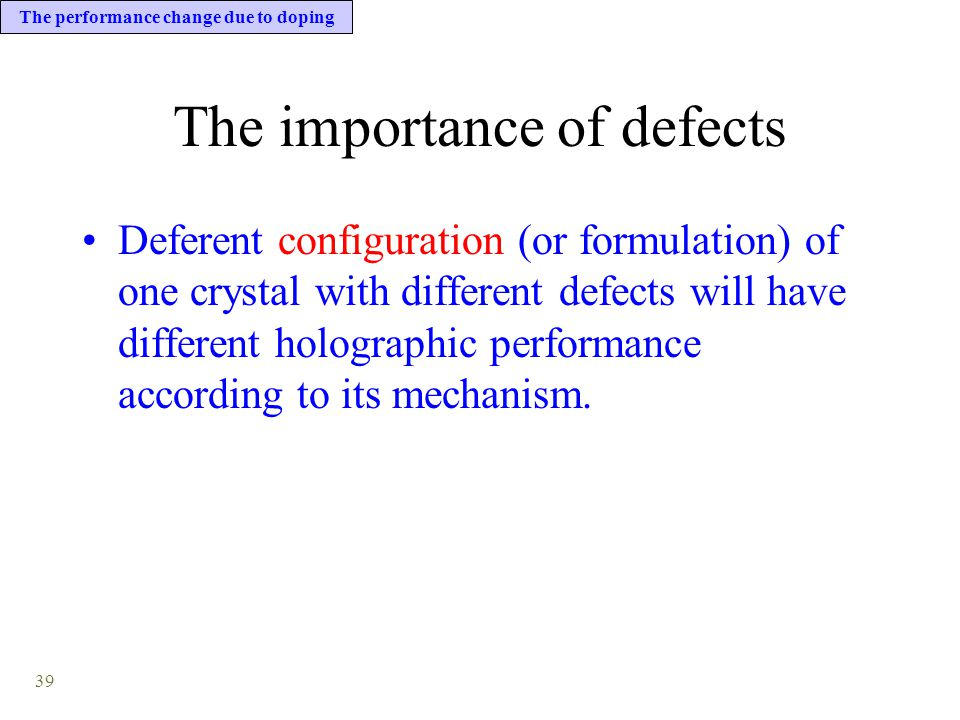 39 The importance of defects Deferent configuration (or formulation) of one crystal with different defects will have different holographic performance according to its mechanism.