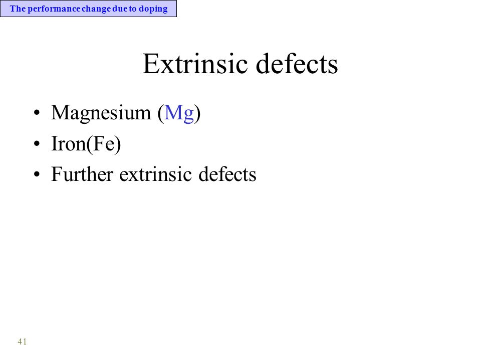 41 The performance change due to doping Extrinsic defects Magnesium (Mg) Iron(Fe) Further extrinsic defects
