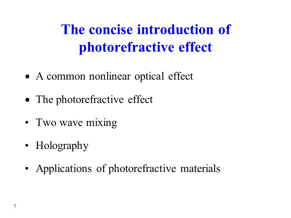 5 The concise introduction of photorefractive effect  A common nonlinear optical effect  The photorefractive effect Two wave mixing Holography Applications of photorefractive materials