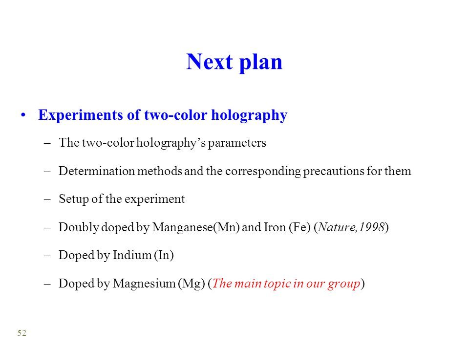 52 Next plan Experiments of two-color holography –The two-color holography's parameters –Determination methods and the corresponding precautions for t