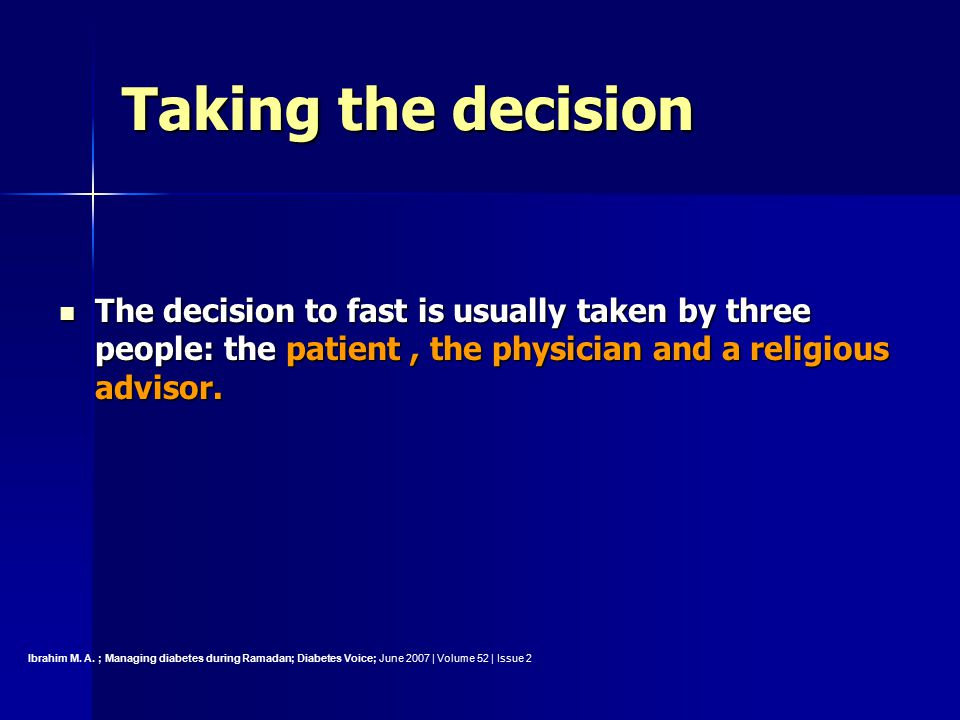 Taking the decision The decision to fast is usually taken by three people: the patient, the physician and a religious advisor.