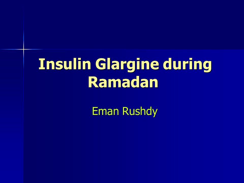 Insulin Glargine during Ramadan Insulin Glargine during Ramadan Eman Rushdy