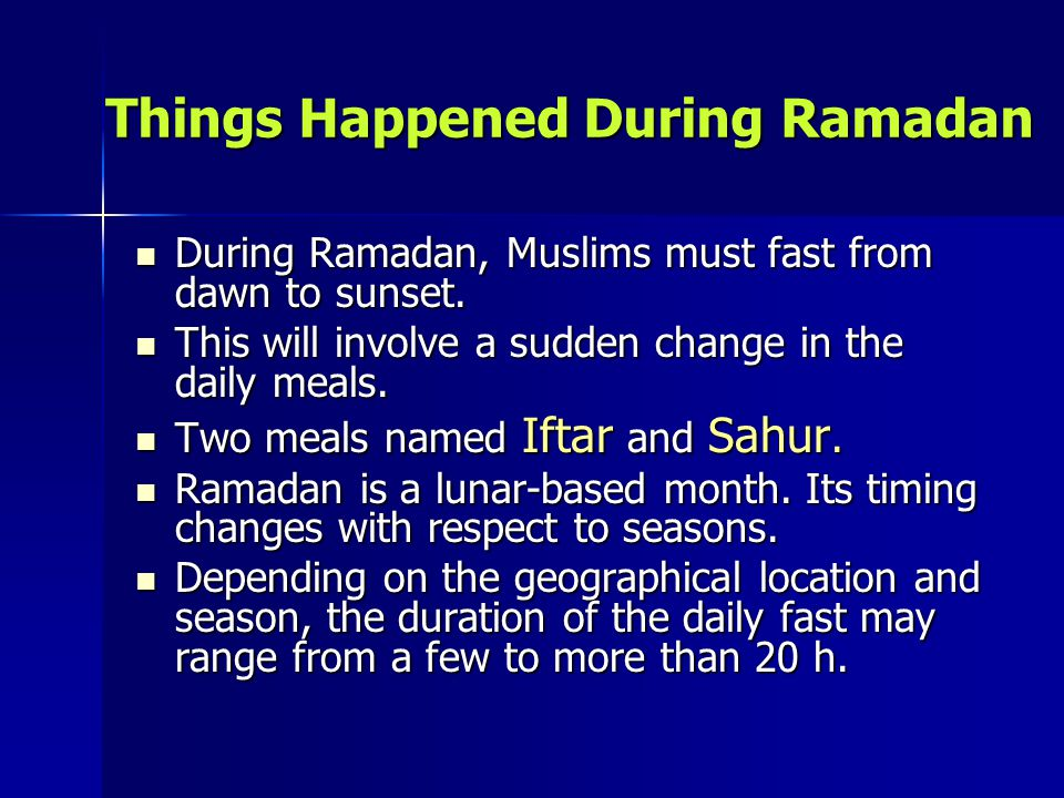 Things Happened During Ramadan During Ramadan, Muslims must fast from dawn to sunset.