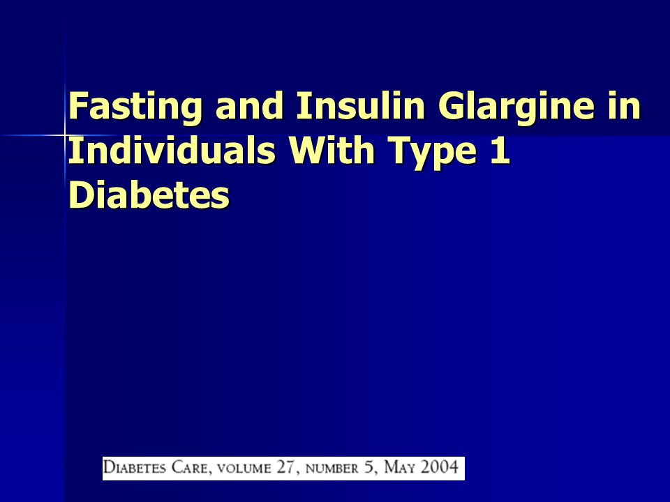 Fasting and Insulin Glargine in Individuals With Type 1 Diabetes