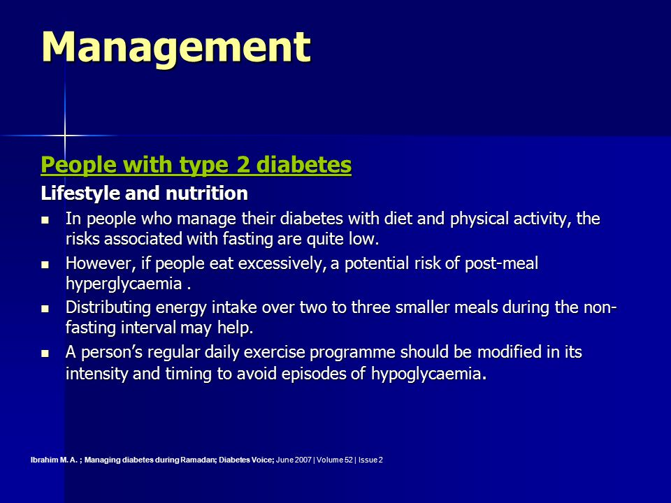 Management People with type 2 diabetes Lifestyle and nutrition In people who manage their diabetes with diet and physical activity, the risks associated with fasting are quite low.