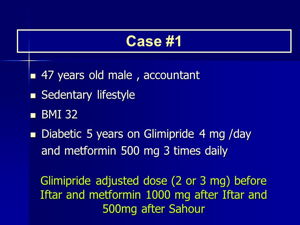 47 years old male, accountant 47 years old male, accountant Sedentary lifestyle Sedentary lifestyle BMI 32 BMI 32 Diabetic 5 years on Glimipride 4 mg /day and metformin 500 mg 3 times daily Diabetic 5 years on Glimipride 4 mg /day and metformin 500 mg 3 times daily Case #1 Glimipride adjusted dose (2 or 3 mg) before Iftar and metformin 1000 mg after Iftar and 500mg after Sahour