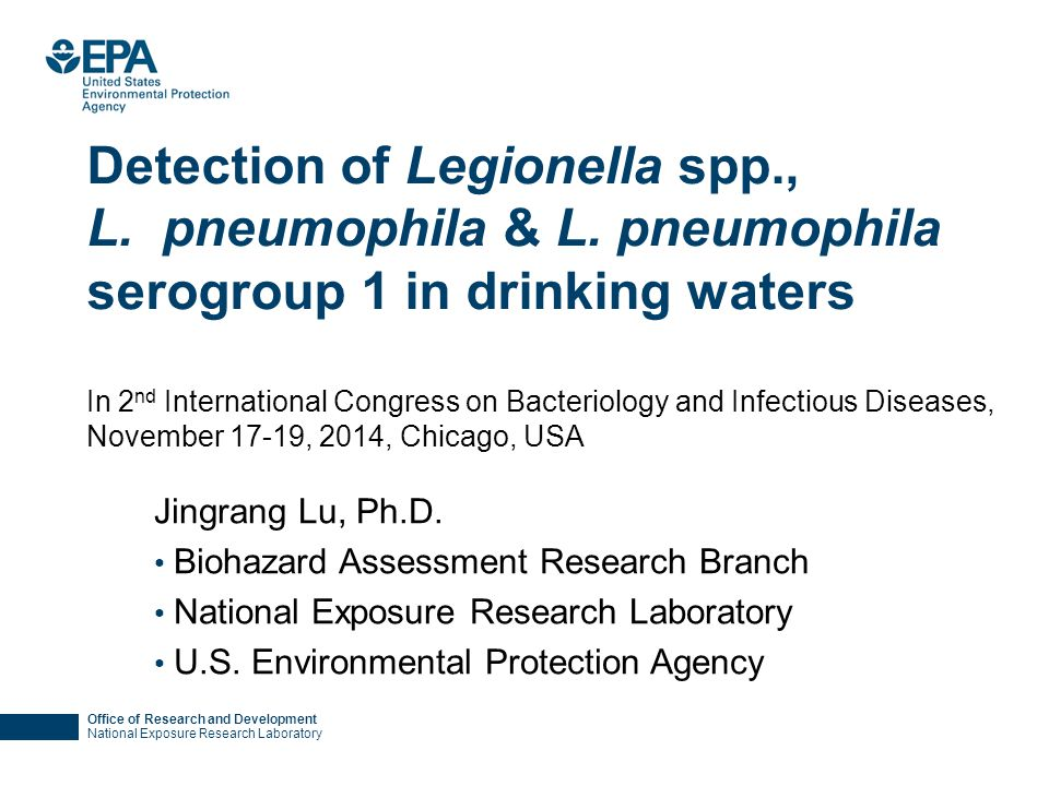 Office of Research and Development National Exposure Research Laboratory Detection of Legionella spp., L. pneumophila & L. pneumophila serogroup 1 in