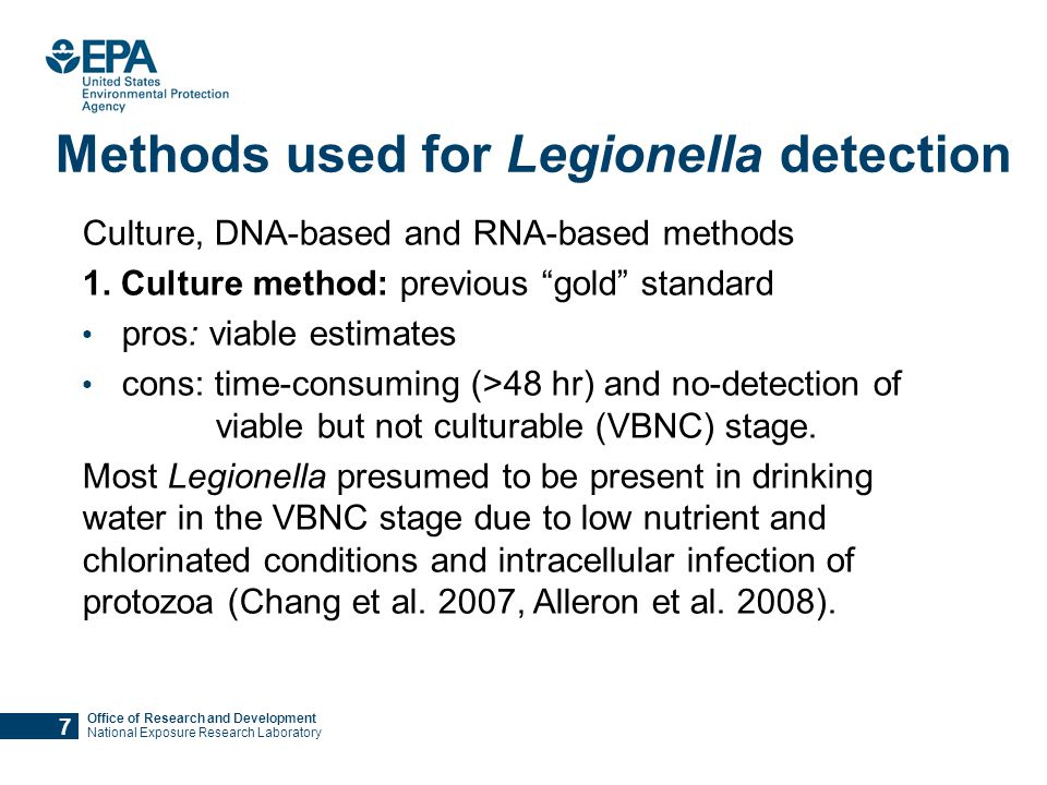 Office of Research and Development National Exposure Research Laboratory Methods used for Legionella detection Culture, DNA-based and RNA-based methods 1.