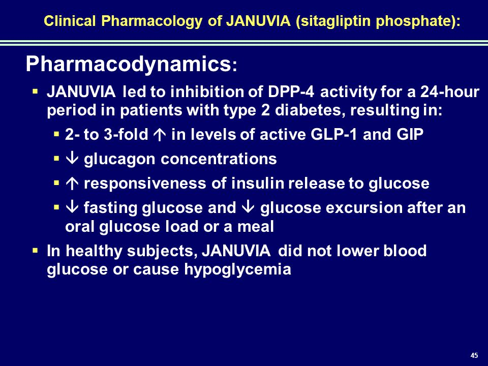 45 Clinical Pharmacology of JANUVIA (sitagliptin phosphate): Pharmacodynamics :  JANUVIA led to inhibition of DPP-4 activity for a 24-hour period in
