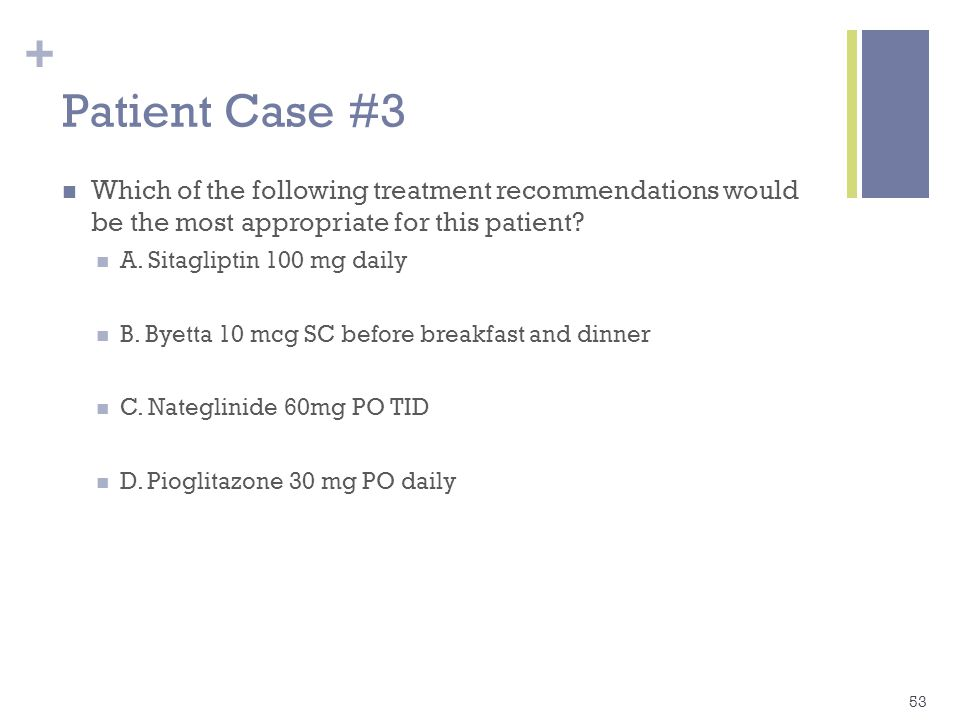 + Patient Case #3 Which of the following treatment recommendations would be the most appropriate for this patient.