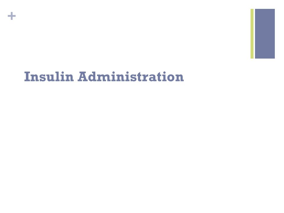 + Insulin Administration