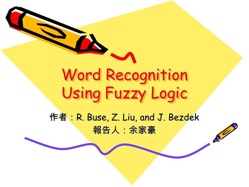 Word Recognition Using Fuzzy Logic 作者: R. Buse, Z. Liu, and J. Bezdek 報告人:余家豪