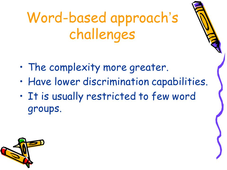 Word-based approach ' s challenges The complexity more greater.