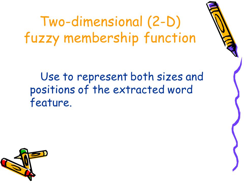 Two-dimensional (2-D) fuzzy membership function Use to represent both sizes and positions of the extracted word feature.