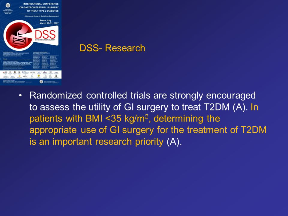 Randomized controlled trials are strongly encouraged to assess the utility of GI surgery to treat T2DM (A). In patients with BMI <35 kg/m 2, determini