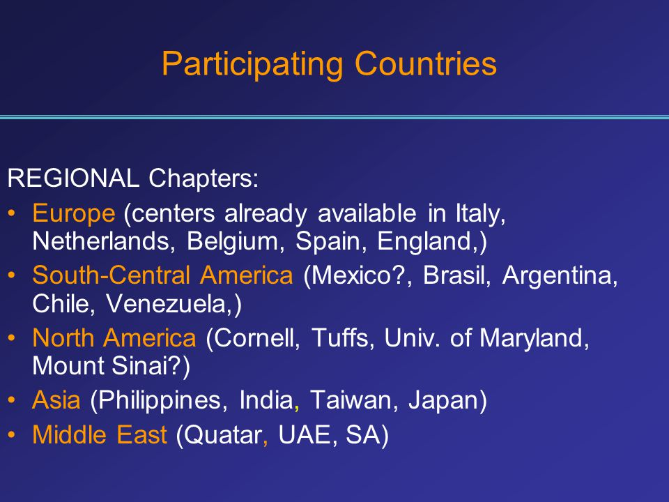 Participating Countries REGIONAL Chapters: Europe (centers already available in Italy, Netherlands, Belgium, Spain, England,) South-Central America (M