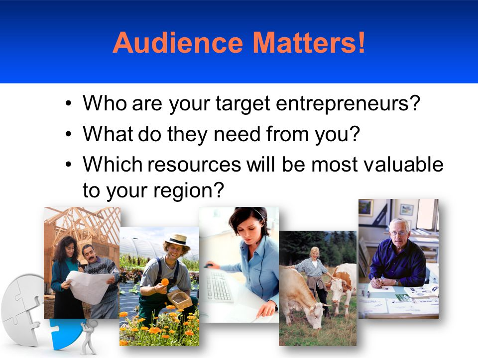 Audience Matters. Who are your target entrepreneurs.
