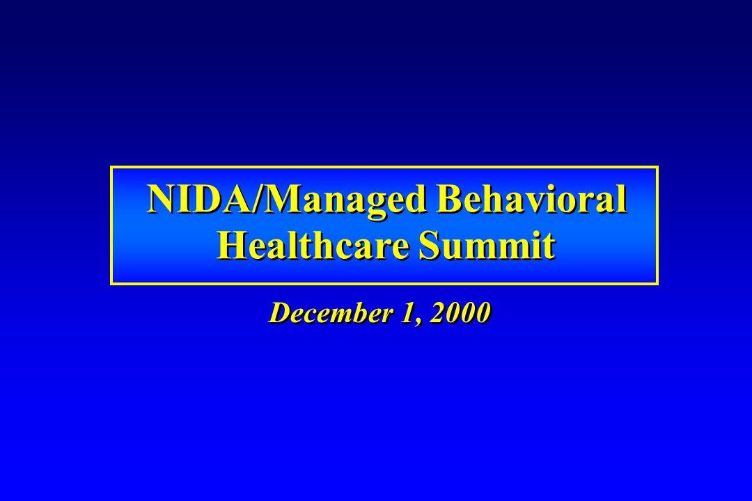 NIDA/Managed Behavioral Healthcare Summit NIDA/Managed Behavioral Healthcare Summit December 1, 2000
