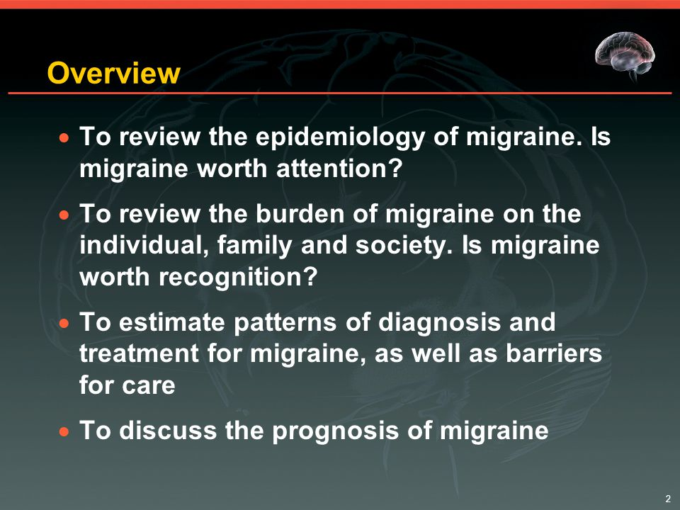 2 Overview  To review the epidemiology of migraine.