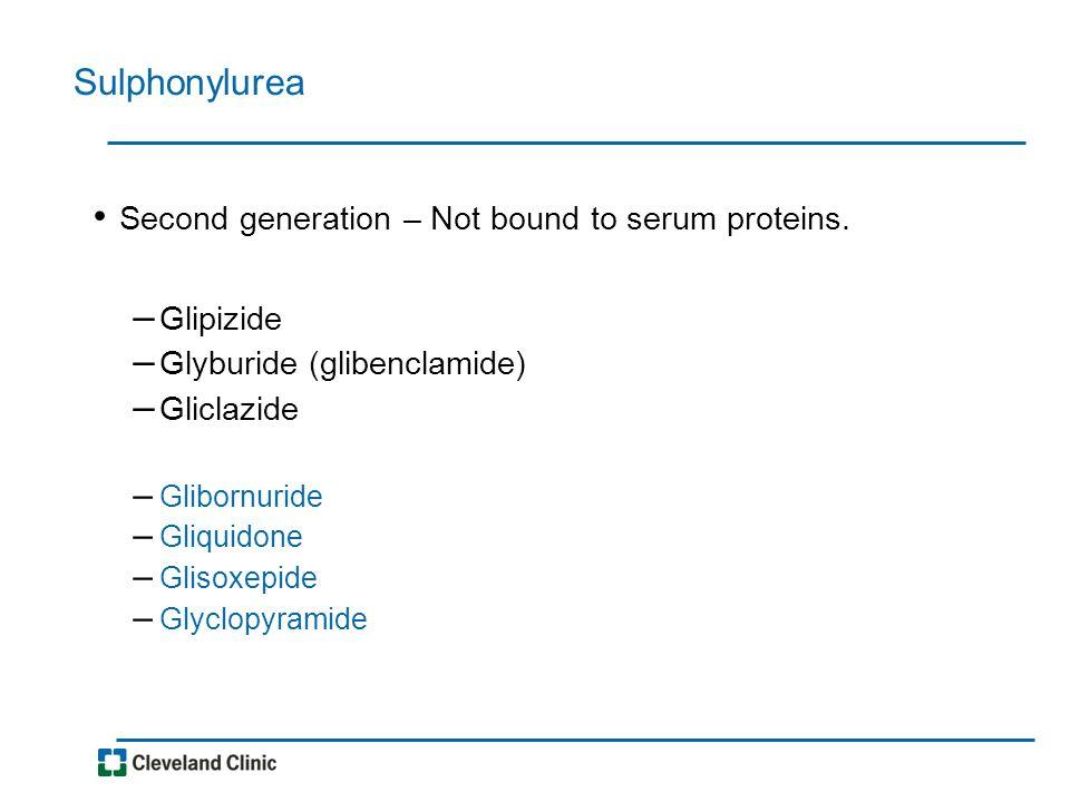 Sulphonylurea Second generation – Not bound to serum proteins. – Glipizide – Glyburide (glibenclamide) – Gliclazide – Glibornuride – Gliquidone – Glis