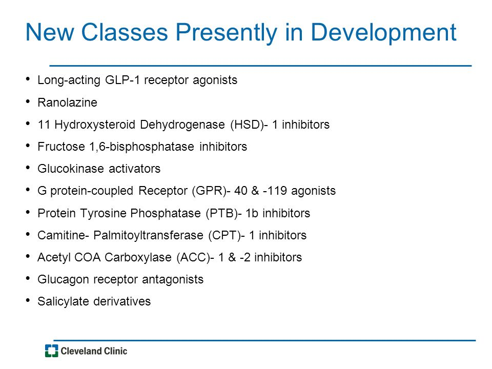 New Classes Presently in Development Long-acting GLP-1 receptor agonists Ranolazine 11 Hydroxysteroid Dehydrogenase (HSD)- 1 inhibitors Fructose 1,6-b