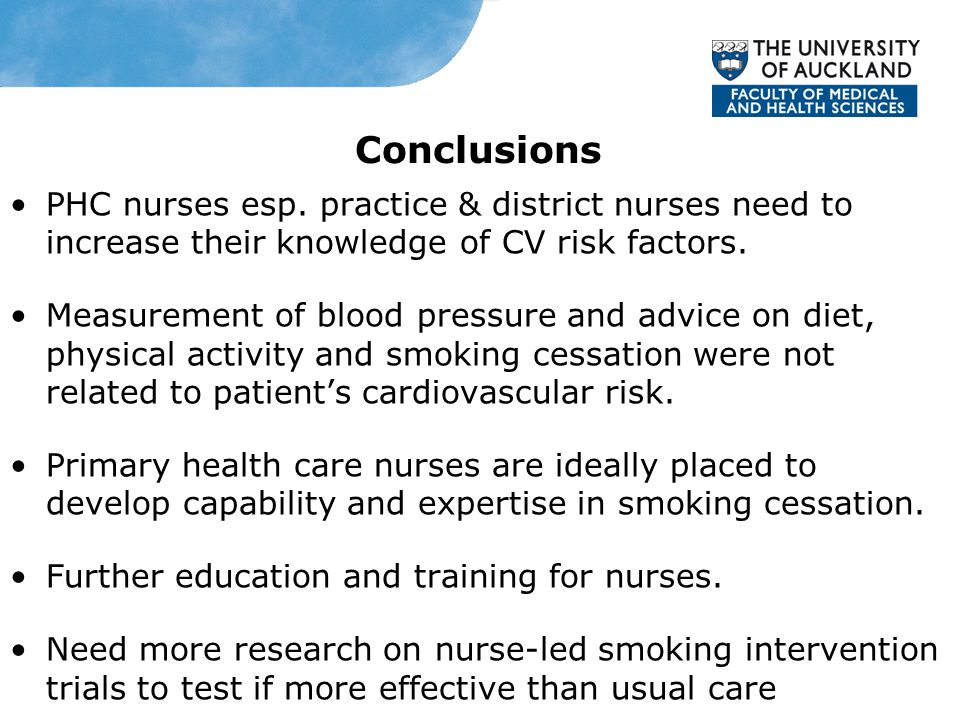 Conclusions PHC nurses esp. practice & district nurses need to increase their knowledge of CV risk factors. Measurement of blood pressure and advice o