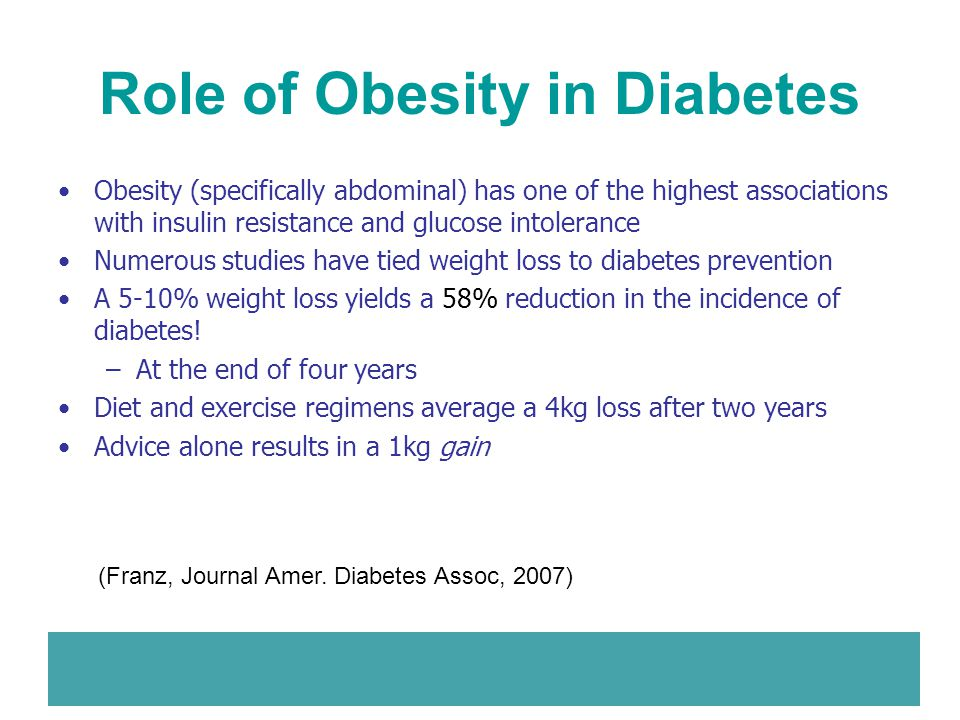 Role of Obesity in Diabetes Obesity (specifically abdominal) has one of the highest associations with insulin resistance and glucose intolerance Numer