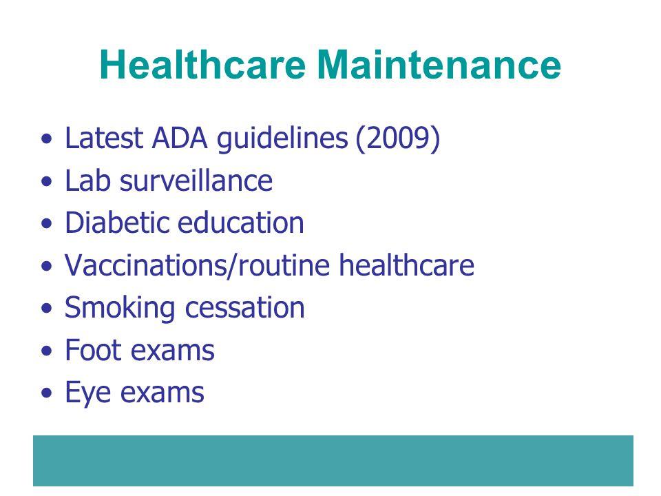 Healthcare Maintenance Latest ADA guidelines (2009) Lab surveillance Diabetic education Vaccinations/routine healthcare Smoking cessation Foot exams E