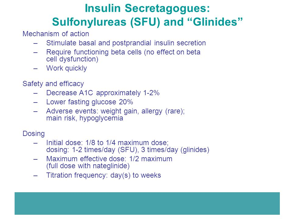 """Insulin Secretagogues: Sulfonylureas (SFU) and """"Glinides"""" Mechanism of action –Stimulate basal and postprandial insulin secretion –Require functioning"""