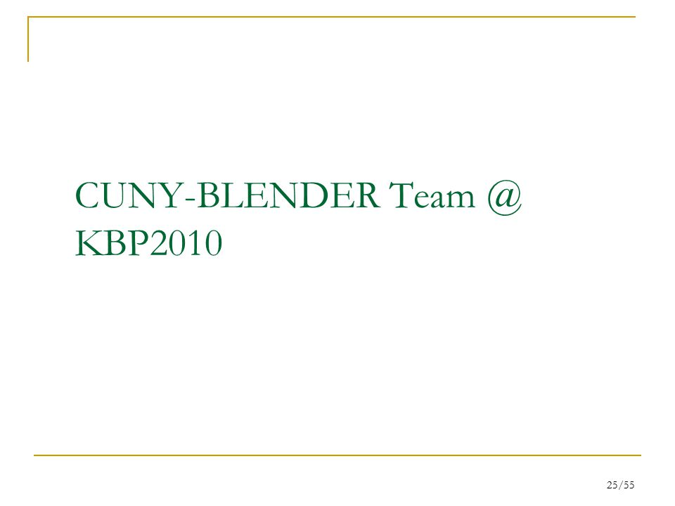 25/55 CUNY-BLENDER Team @ KBP2010