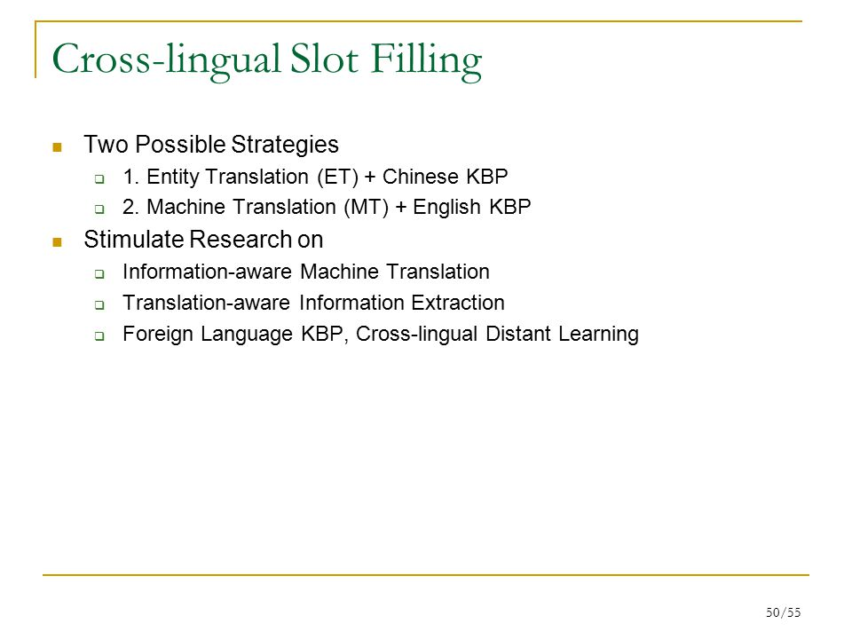 50/55 Cross-lingual Slot Filling Two Possible Strategies  1.