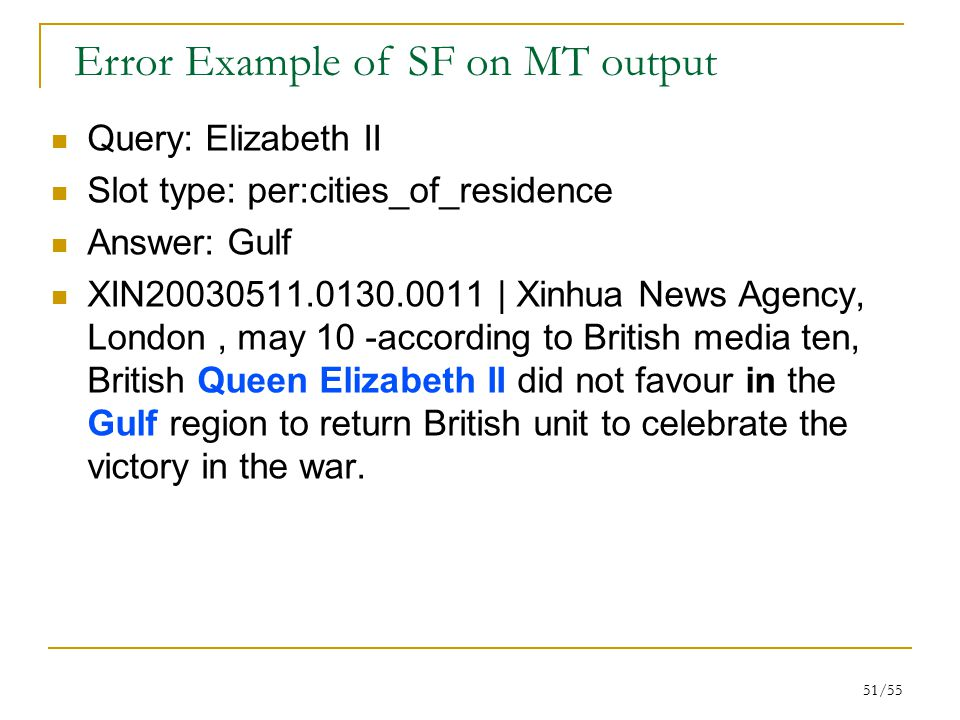 51/55 Query: Elizabeth II Slot type: per:cities_of_residence Answer: Gulf XIN20030511.0130.0011 | Xinhua News Agency, London, may 10 -according to British media ten, British Queen Elizabeth II did not favour in the Gulf region to return British unit to celebrate the victory in the war.