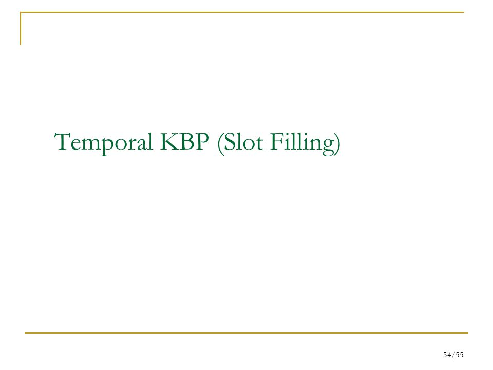 54/55 Temporal KBP (Slot Filling)