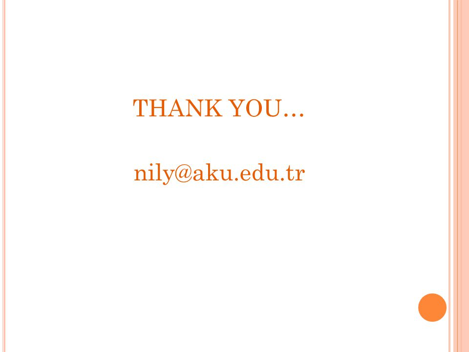 THANK YOU… nily@aku.edu.tr