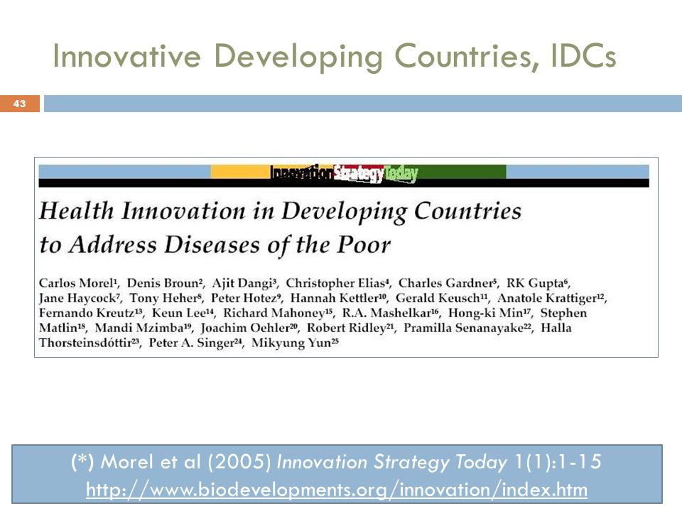 Innovative Developing Countries, IDCs (*) Morel et al (2005) Innovation Strategy Today 1(1):1-15 http://www.biodevelopments.org/innovation/index.htm 43