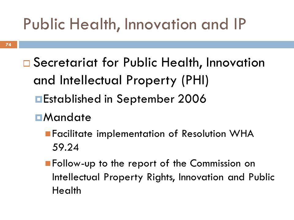 Public Health, Innovation and IP 74  Secretariat for Public Health, Innovation and Intellectual Property (PHI)  Established in September 2006  Mand