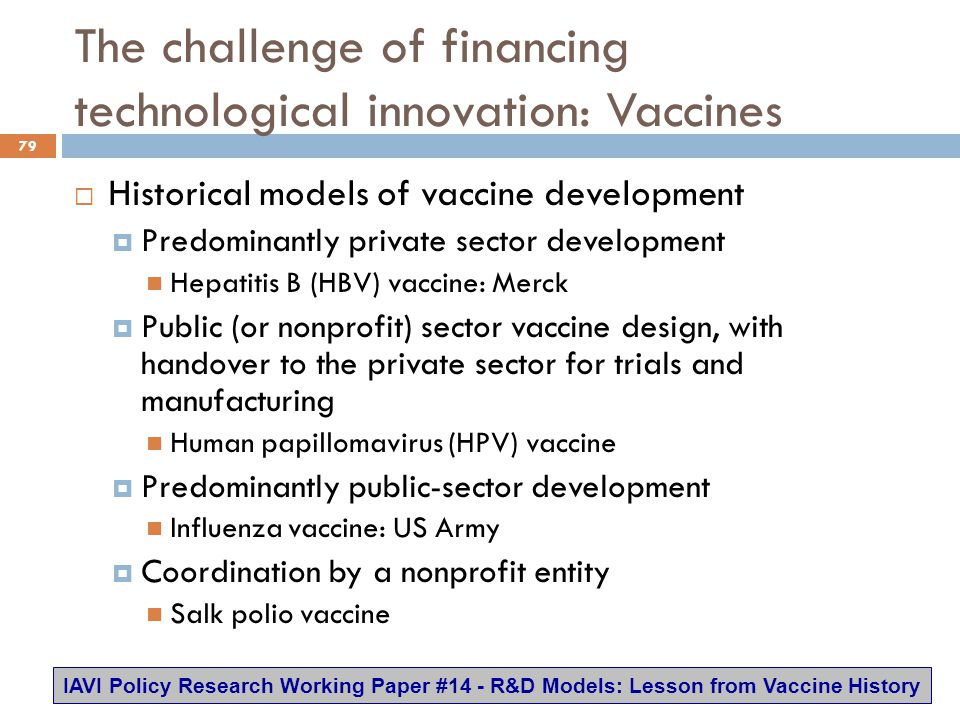 The challenge of financing technological innovation: Vaccines 79  Historical models of vaccine development  Predominantly private sector development