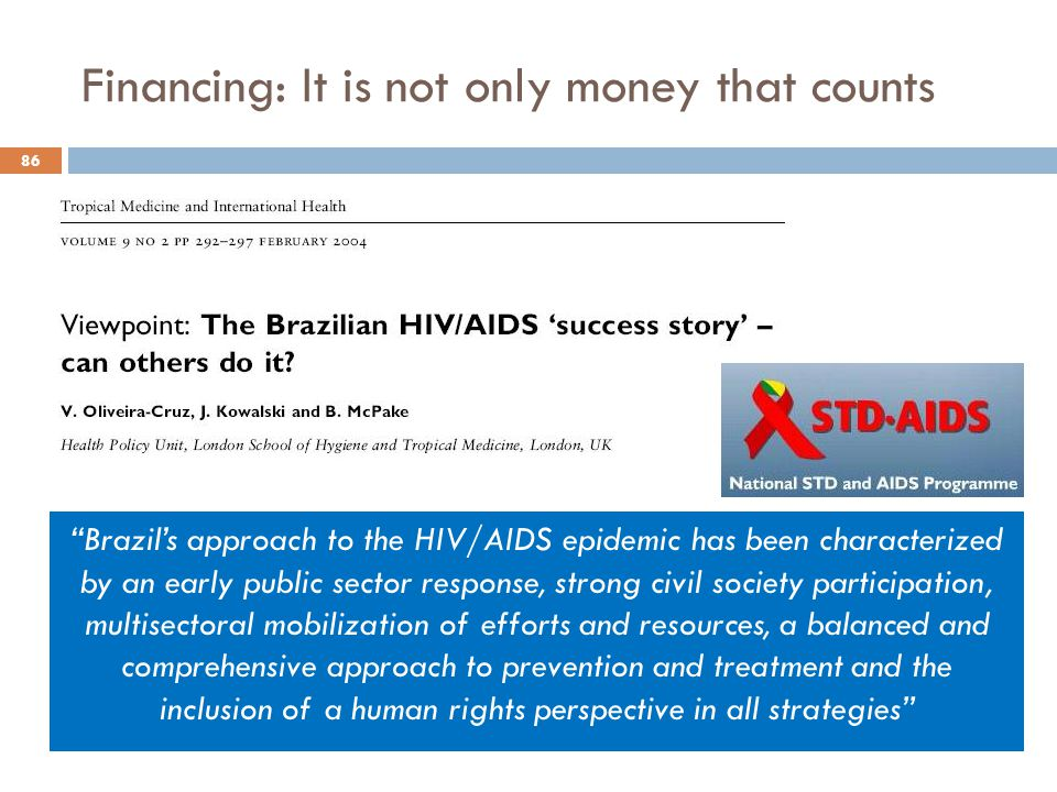 """Financing: It is not only money that counts """"Brazil's approach to the HIV/AIDS epidemic has been characterized by an early public sector response, str"""