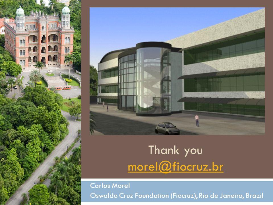 Thank you morel@fiocruz.br morel@fiocruz.br Carlos Morel Oswaldo Cruz Foundation (Fiocruz), Rio de Janeiro, Brazil